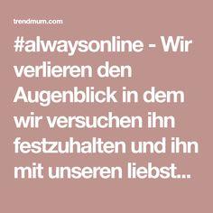 #alwaysonline - Wir verlieren den Augenblick in dem wir versuchen ihn festzuhalten und ihn mit unseren liebsten zu teilen - trendmum