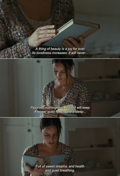 ― Bright Star (2009) Fanny: A thing of beauty is a joy for ever Its loveliness increases. it will never… Pass into nothingness, but still will keep A bower quiet for us, and a sleep… Full of sweet dreams, and health and...