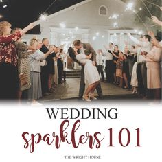 Wedding Sparklers - Everything you need to know about them before your wedding http://www.thewrighthouse.com/new-blog-1/
