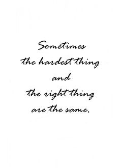 Sometimes the hardest thing and the right thing are the same! ❤ Aline :))