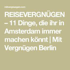 REISEVERGNÜGEN – 11 Dinge, die ihr in Amsterdam immer machen könnt | Mit Vergnügen Berlin