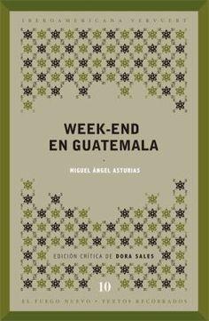 Week-end en Guatemala / Miguel Ángel Asturias ; introducción, edición crítica y notas de Dora Sales http://fama.us.es/record=b2676705~S5*spi