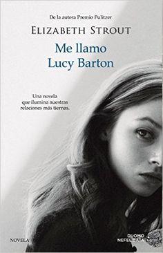 Me Llamo Lucy Barton: Amazon.es: Elizabeth Strout, Flora Casas Vaca: Libros