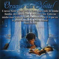 E nessa Noite quero pedir a Deus, que cuide de minha famíliia, dos meus filhos, da minha casa. Entra na minha casa Senhor e faz dela sua mo...