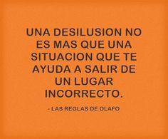 Una desilusión no es más que una situación que te ayuda a salir de un lugar incorrecto, muy cierto.