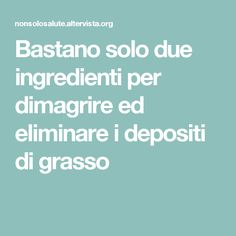 Bastano solo due ingredienti per dimagrire ed eliminare i depositi di grasso Home Remedies, Natural Remedies, Cellulite, Diet Tips, Healthy Tips, Good To Know, Natural Health, Collagen, Body Care