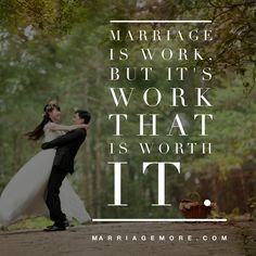 Marriage is work, but it's work that is with it.