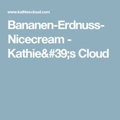 Bananen-Erdnuss-Nicecream - Kathie's Cloud