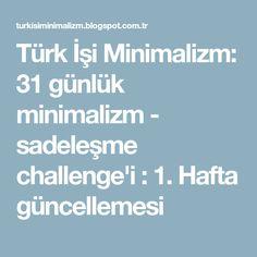 Türk İşi Minimalizm: 31 günlük minimalizm - sadeleşme challenge'i : 1. Hafta güncellemesi