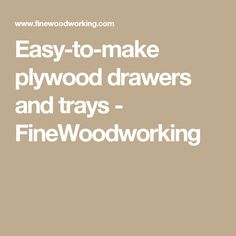 Easy-to-make plywood drawers and trays - FineWoodworking