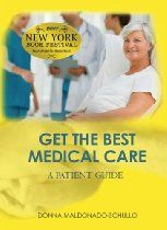 Get The Best Medical Care-You Can Navigate The Medical Maze: A Patient Guide  By Donna Maldonado-Schullo