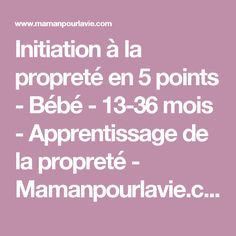 Initiation à la propreté en 5 points - Bébé - 13-36 mois - Apprentissage de la propreté  - Mamanpourlavie.com