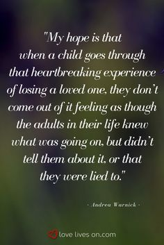 Children's grief expert, Andrea Warnick, shares her wish for grieving children & emphasizes the importance of honesty when talking to children about the death of a loved one. Click for more tips about how to best support grieving children.