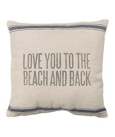 'Love You to the Beach & Back' Pillow Beach house, coastal cottage