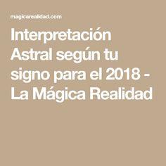 Interpretación Astral según tu signo para el 2018 - La Mágica Realidad