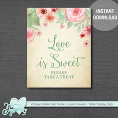 VINTAGE WATERCOLOR FLORAL - Love Is Sweet Please Take A Treat - Display Sign - Bridal/Baby Shower Decor by Joytations. Print at home or at a local print shop! Visit my Etsy shop for details.