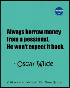 Witty Funny Quotes By Famous People With Images from www.bmabh.com- Always borrow money from a pessimist. He won't expect it back. Follow us on pinterest at https://www.pinterest.com/bmabh/ for more awesome quotes.
