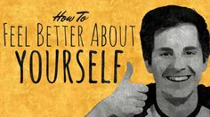 How to Feel WAY Better About Yourself