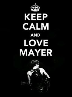 John Mayer - Keep Calm and Love Mayer :)