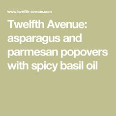Twelfth Avenue: asparagus and parmesan popovers with spicy basil oil
