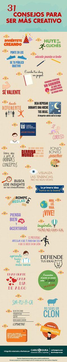Infografía 31 consejos para ser más creativo. Creación y entrada original: http://carlosegura.com