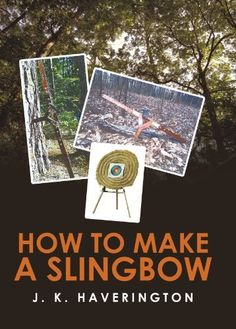 How to make a Slingbow by J. K. Haverington. $6.57. 81 pages. Publisher: iUniverse (May 29, 2009)