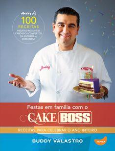 Festas Em Família Com o Cake Boss - Receitas Para Celebrar o Ano Inteiro