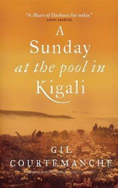Gil Courtemanche A Sunday at the Pool in Kigali Good Books, Books To Read, My Books, Midnight's Children, The Long Goodbye, The Lovely Bones, Watership Down, Memoirs Of A Geisha, The Book Thief