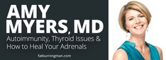 Amy Myers: Autoimmunity, Thyroid Issues, and How to Heal Your Adrenals   Fat-Burning Man