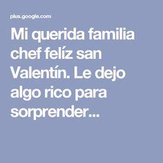 Mi querida familia chef felíz san Valentín. Le dejo algo rico para sorprender...