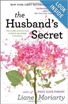 Cecilia Fitzpatrick lives to be perfect: a perfect marriage, three perfect daughters, and a perfectly organized life. Then she finds a letter from her husband to be opened in the even of his death.