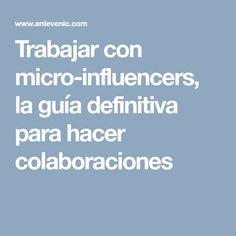 Trabajar con micro-influencers, la guía definitiva para hacer colaboraciones