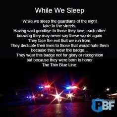 """""""While We Sleep"""" Thin Blue Line Law Enforcement. While we sleep. There are no guarantees with this lifestyle. Police Officer Quotes, Police Officer Wife, Police Quotes, Police Wife Life, Cop Quotes, Police Prayer, Police Family, Police Memes, Firefighter Quotes"""