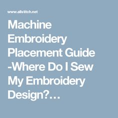 Embroidery Designs Machine Embroidery Placement Guide -Where Do I Sew My Embroidery Design? Brother Embroidery Machine, Machine Embroidery Projects, Embroidery Supplies, Machine Embroidery Applique, Embroidery Stitches, Embroidery Ideas, Viking Embroidery, Embroidery Techniques, Embroidering Machine