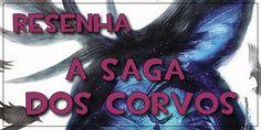 Resenha: A Saga dos Corvos - Uma visão ampla de toda a série!