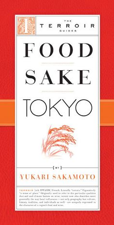 Food Sake Tokyo - A guidebook to Japanese cuisine and beverages. Introduces shops and restaurants in Tokyo. Published by The Little Bookroom as part of the Terroir Guide series.