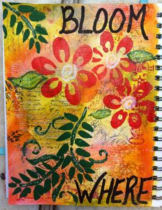 Bloom where your planted journal pages I made
