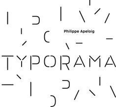 Typorama, Philippe ApeloigLes Arts Décoratifs, Paris21 novembre 2013-30 mars 2014www.lesartsdecoratifs.fr