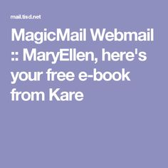 MagicMail Webmail :: MaryEllen, here's your free e-book from Kare
