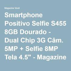 """Smartphone Positivo Selfie S455 8GB Dourado - Dual Chip 3G Câm. 5MP + Selfie 8MP Tela 4.5"""" - Magazine Gatapreta"""