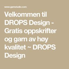 Velkommen til DROPS Design - Gratis oppskrifter og garn av høy kvalitet ~ DROPS Design
