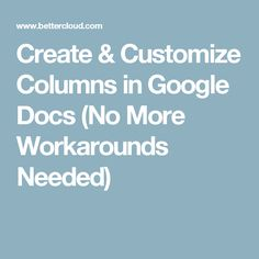 Create & Customize Columns in Google Docs (No More Workarounds Needed)