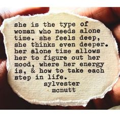 She is the type of woman who needs alone time. She feels deep, she thinks even deeper. Her alone time allows her to figure out her mood, where her energy is, and how to take each step in life. Great Quotes, Quotes To Live By, Inspirational Quotes, Alone Time Quotes, She Quotes Deep, Qoutes Deep, Awesome Quotes, Mbti, Sylvester Mcnutt
