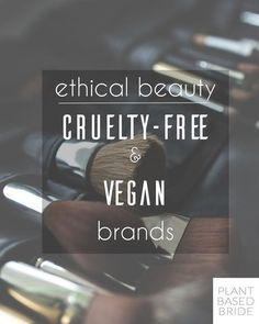 Searching for ethical beauty products?  Check out Plant Based Bride's Cruelty Free and Vegan Brands list and list of brands to avoid!