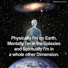 Physically I'm On Earth - https://themindsjournal.com/physically-im-on-earth/