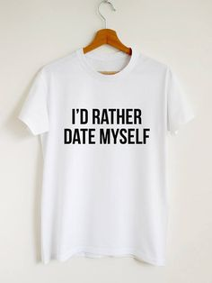 827d2ee8 Sarcastic / Sassy T-Shirts · I'd rather date myself T-shirt, sassy dating  shirt, unisex or