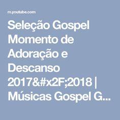 Seleção Gospel  Momento de Adoração e Descanso 2017/2018 | Músicas Gospel General - YouTube
