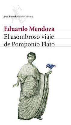 El asombroso viaje de Pomponio Flato (Seix Barral, 2008) de Eduardo Mendoza. Finalista Premio Mandarache 2009.