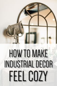 How To Make Industrial Decor Feel Cozy - Comfortable Industrial Decor #industrialdecor #industrial #farmhouse #industrialfarmhouse #decor #homedecor