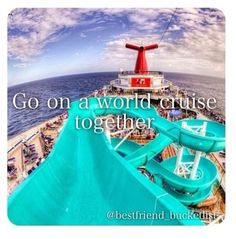 Best Friend Bucket List- go on a world cruise!!! I want to do this as a vacation with my besties!! #disneycruise
